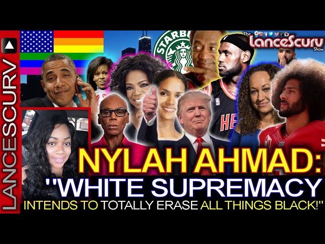 NYLAH AHMAD: White Supremacy Intends To Erase All Things Black! - The LanceScurv Show