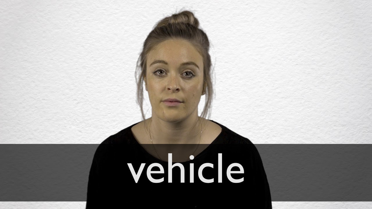 How to pronounce VEHICLE in British English