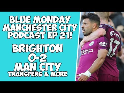 Blue Monday Manchester City Podcast Ep 21! Brighton 0-2 Man City, Transfers & More!