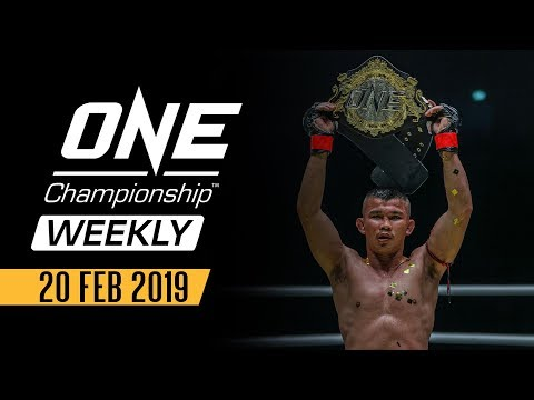 ONE Championship Weekly | 20 February 2019