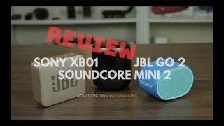 So Sánh Loa Bluetooth Mini Sony Xb01 - JBL Go 2 - Anker Soundcore Mini 2   Thông Tin Hàng Chính Hãng