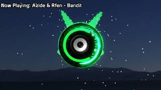 Azide &amp Rfen - Bandit (Bass Boosted)