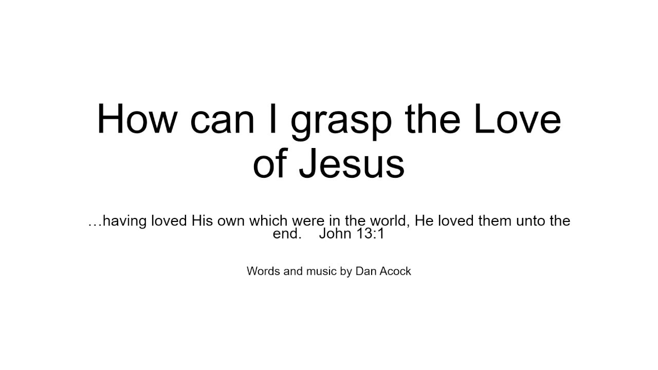 How Can I Grasp the Love of Jesus