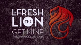 L-FRESH The LION - Get Mine (feat. Parvyn Kaur Singh)