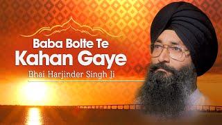 Bhai Harjinder Singh Ji | Baba Bolte Te Kahan Gaye | Shabad Gurbani