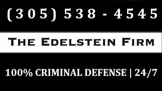 Miami Criminal Lawyers - The Edelstein Firm - State & Federal Criminal Defense in Miami, FL