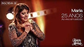 Roberta Miranda - Maria | DVD 25 anos Ao vivo em estúdio (Vídeo Oficial)