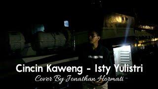 Cincin Kaweng - Isty Julistri (Cover by Jonathan Hormati)