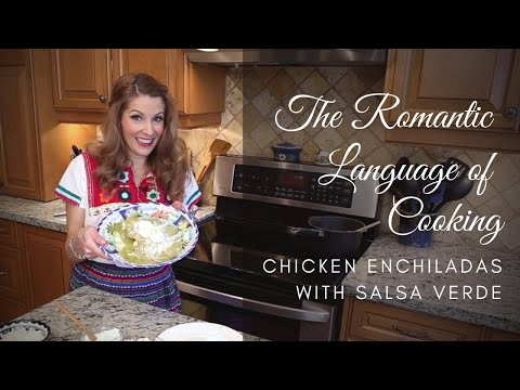 The Romantic Language of Cooking Ep. 2 | Chicken Enchiladas with Salsa Verde
