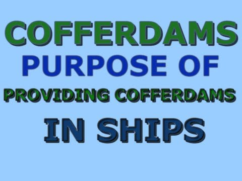 COFFERDAMS , PURPOSE OF PROVIDING COFFERDAMS IN SHIPS OR VESSELS  , WHERE ARE THEY LOCATED