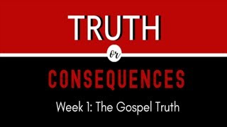 "Truth or Consequences: ""The Gospel Truth"""