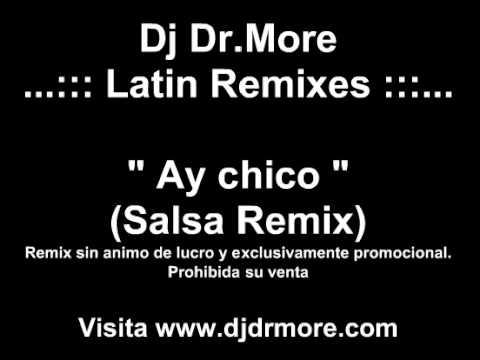Dj Dr.More - Latin Remixes. 3. Ay chico (Salsa Remix)