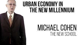 Michael Cohen - Urban Economy in the New Millennium
