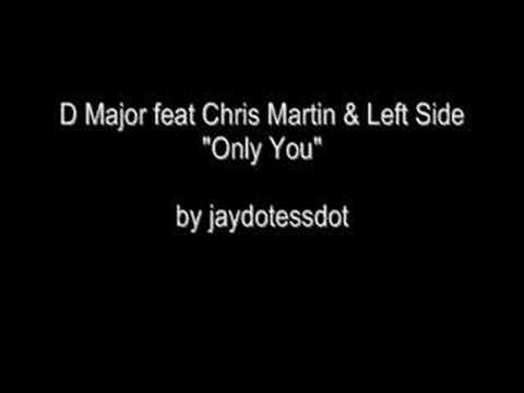 D Major feat Chris Martin and Left Side - Only You