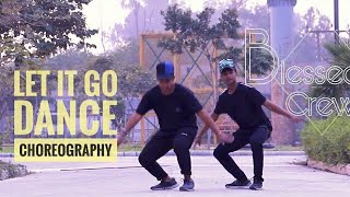 Let it go Dance Choreography | badshah | Be Blessed Crew