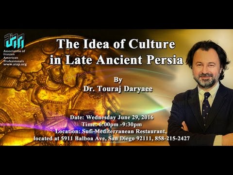 AIAP General Meeting (June 2016): The Idea of Culture in Late Ancient Persia by Dr. Touraj Daryaee