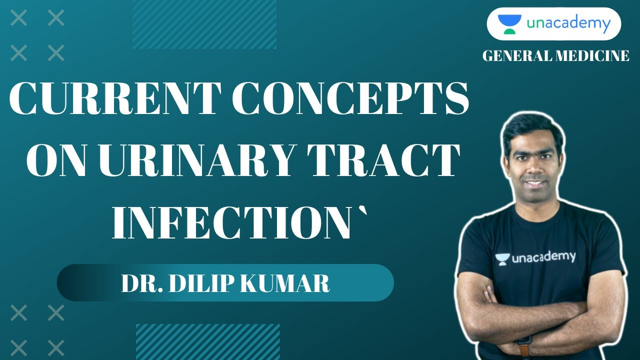 NEET PG | General Medicine | Current Concepts On Urinary Tract Infection By Dr. Dilip kumar
