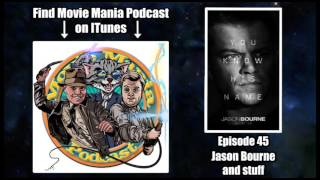 Movie Mania Podcast #45 - Jason Bourne and other stuff