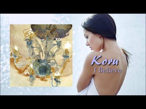Koru -  I Believe [Cafe Del Mar Vol 14]