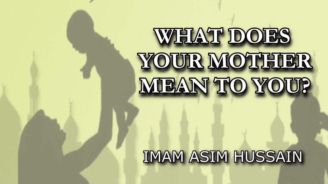 What Does Your Mother Mean To You  Imam Asim Hussain -2380