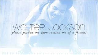 """Walter Jackson: """"Please Pardon Me (You Remind Me of a Friend)."""" (1976)"""