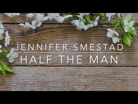 Jennifer Smestad - Half The Man (Lyrics)