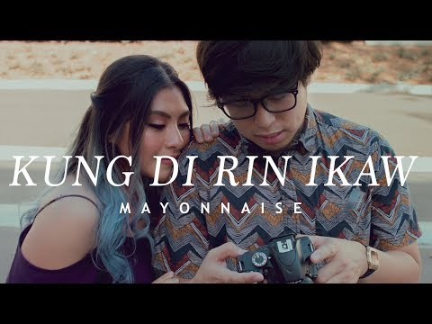 Mayonnaise - Kung Di Rin Ikaw (Official Music Video)
