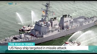 The War In Yemen: US Navy ship targeted in missile attack
