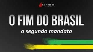 O Fim do Brasil - O Segundo Mandato