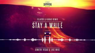 Dimitri Vegas & Like Mike - Stay A While (Filatov & Karas Remix)
