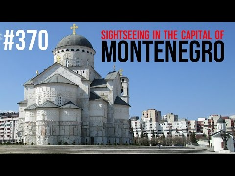 #370 Sightseeing in the capital of Montenegro