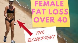 Female Fat Loss Over 40  |  Weight Loss Blueprint For Women