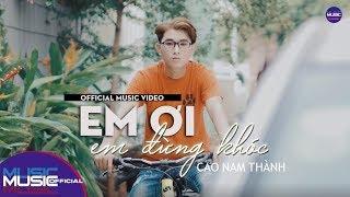 Em Ơi Em Đừng Khóc - Cao Nam Thành | OFFICIAL MV 4K