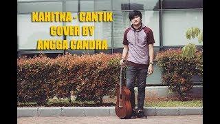 COVER LAGU KAHITNA - CANTIK BY ANGGA CANDRA || BIKIN BAPER