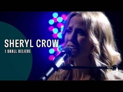 Sheryl Crow - I Shall Believe (From