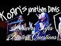 JD FROM KORN ANSWERS LIFE'S GREATEST QUESTIONS