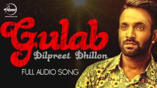 Gulab (Audio Song) - Dilpreet Dhillon ft. Goldy Desi Crew | Latest Punjabi Songs 2016