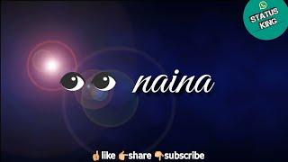 Naina Arijit Singh songs    30sec whatsapp status