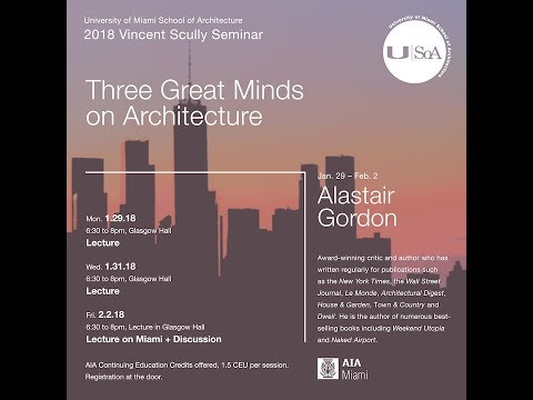 "Alastair Gordon ""Three Great Minds on Architecture"" 1/31/18"