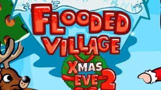 Flooded Village Xmas Eve2 Level1-18 Walkthrough