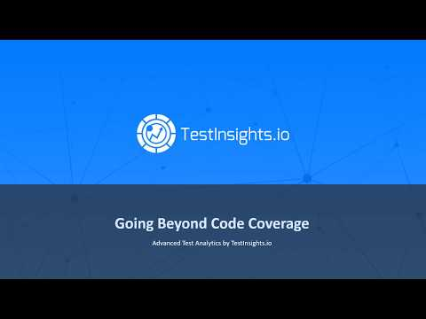 TestInsights.io - Going Beyond Code Coverage