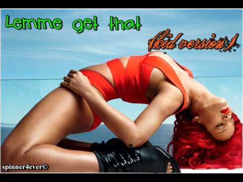 Rihanna - Lemme get that (kid version)