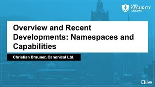 Overview and Recent Developments: Namespaces and Capabilities - Christian Brauner, Canonical Ltd.