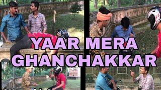Yaar Mera Ghanchakkar|swag mera desi | Mitra da swag |apni yaari |