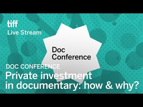 PRIVATE INVESTMENT IN DOCUMENTARY: HOW AND WHY? Doc Conference | Festival 2017