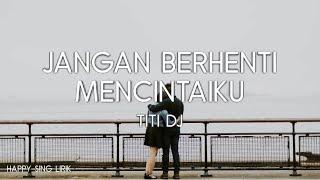 Download lagu Titi Dj Jangan Berhenti Mencintaiku