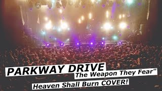 "PARKWAY DRIVE ""The Weapon They Fear"" @ Columbiahalle - Heaven Shall Burn Cover 