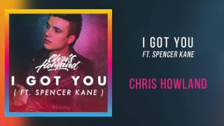 "Chris Howland - ""I Got You (ft. Spencer Kane)"""