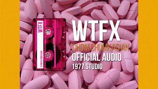WTFX  [จะเอาไง] - Chom Chumkasian (Official Audio)