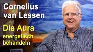 Die Aura energetisch behandeln | Cornelius van Lessen